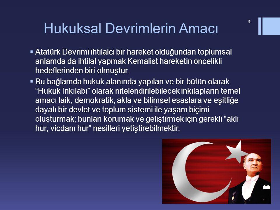 Hukuksal Devrimlerin Amacı  Atatürk Devrimi ihtilalci bir hareket olduğundan toplumsal anlamda da ihtilal yapmak Kemalist hareketin öncelikli hedeflerinden biri olmuştur.