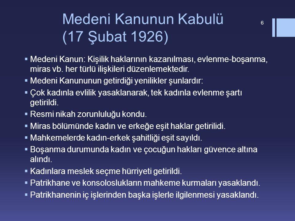 Medeni Kanunun Kabulü (17 Şubat 1926)  Medeni Kanun: Kişilik haklarının kazanılması, evlenme-boşanma, miras vb.