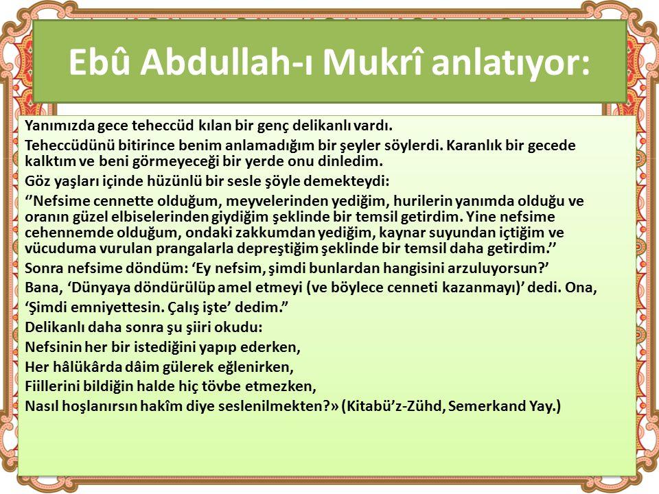Ebû Abdullah-ı Mukrî anlatıyor: Yanımızda gece teheccüd kılan bir genç delikanlı vardı.