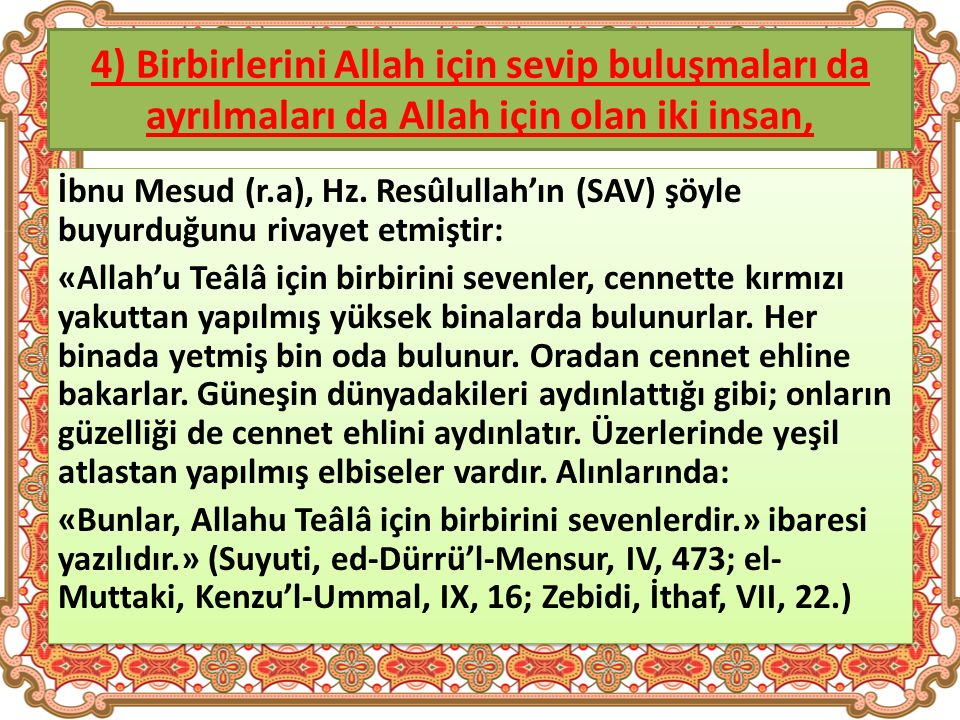 4) Birbirlerini Allah için sevip buluşmaları da ayrılmaları da Allah için olan iki insan, İbnu Mesud (r.a), Hz.