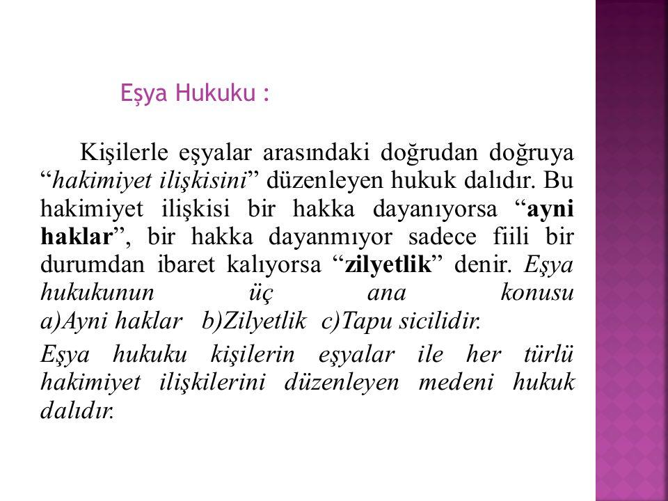 Eşya Hukuku : Kişilerle eşyalar arasındaki doğrudan doğruya hakimiyet ilişkisini düzenleyen hukuk dalıdır.