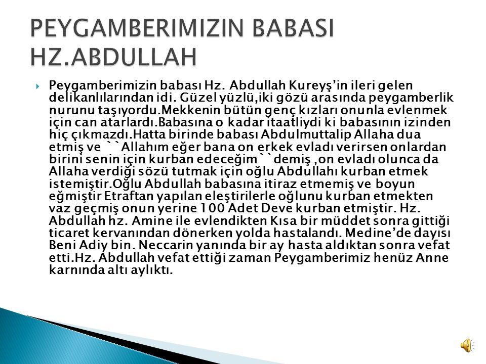 Peygamberimizin babası Hz. Abdullah Kureyş'in ileri gelen delikanlılarından idi.