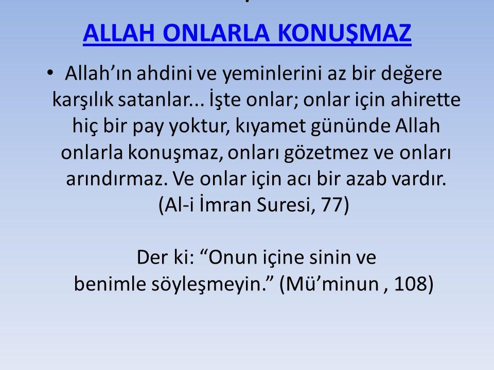 · ALLAH ONLARLA KONUŞMAZ ALLAH ONLARLA KONUŞMAZ Allah'ın ahdini ve yeminlerini az bir değere karşılık satanlar...