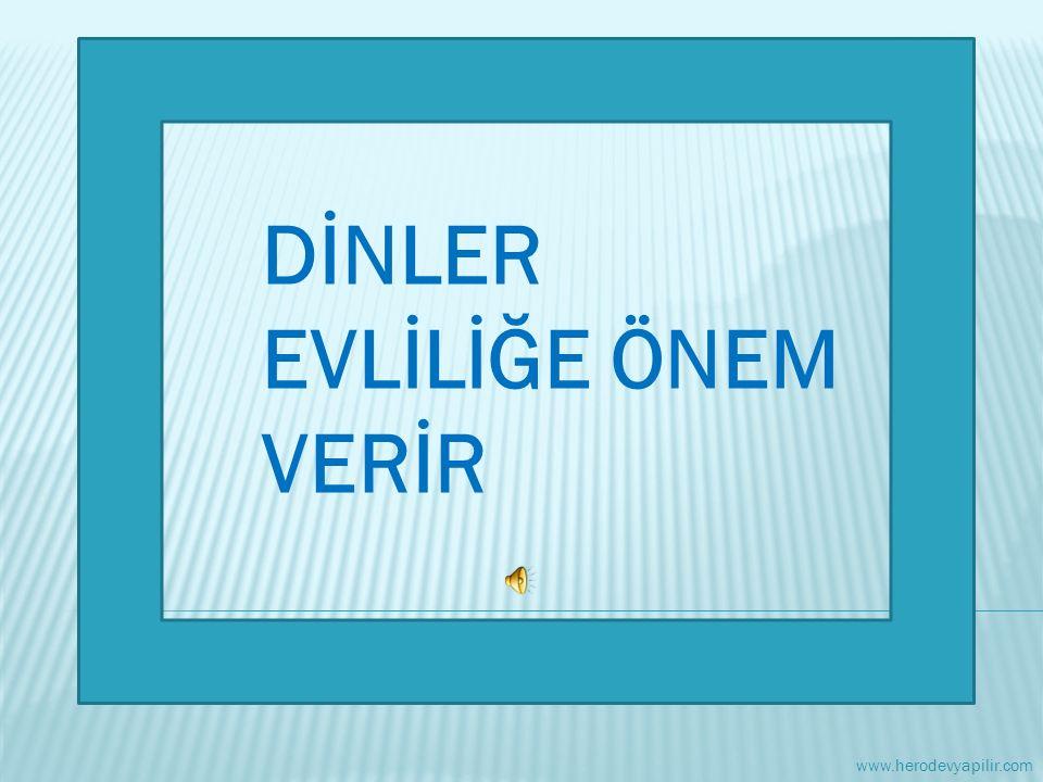 DİNLER EVLİLİĞE ÖNEM VERİR www.herodevyapilir.com