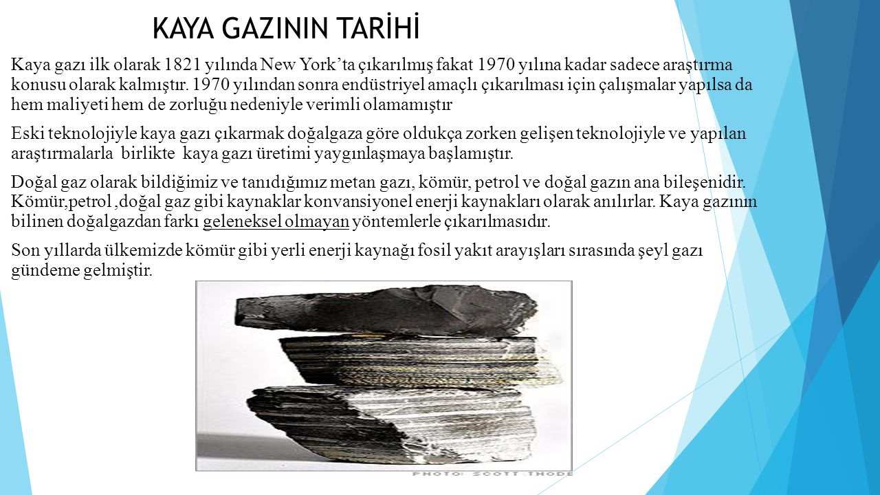 KAYA GAZININ TARİHİ Kaya gazı ilk olarak 1821 yılında New York'ta çıkarılmış fakat 1970 yılına kadar sadece araştırma konusu olarak kalmıştır.