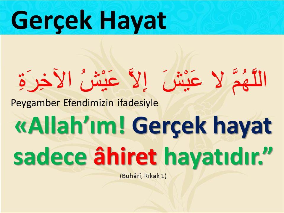 اللَّهُمَّ لا عَيْشَ إِلاَّ عَيْشُ الآخِرَةِ Peygamber Efendimizin ifadesiyle «Allah'ım.