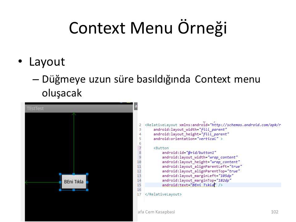 Context Menu Örneği Layout – Düğmeye uzun süre basıldığında Context menu oluşacak Dr. Mustafa Cem Kasapbasi102