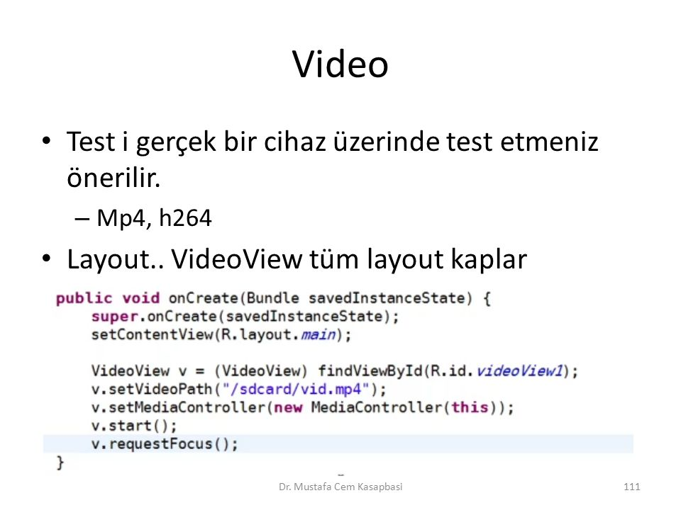 Video Test i gerçek bir cihaz üzerinde test etmeniz önerilir. – Mp4, h264 Layout.. VideoView tüm layout kaplar Dr. Mustafa Cem Kasapbasi111