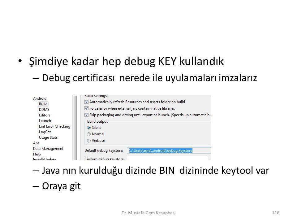 Şimdiye kadar hep debug KEY kullandık – Debug certificası nerede ile uyulamaları imzalarız – Java nın kurulduğu dizinde BIN dizininde keytool var – Or