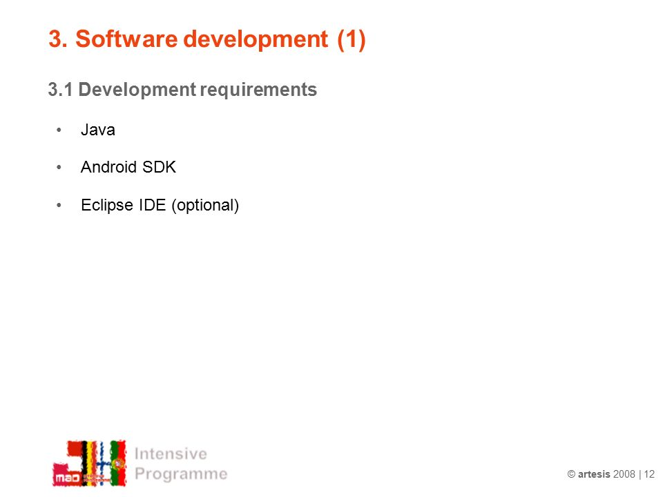 © artesis 2008 | 12 3.1 Development requirements Java Android SDK Eclipse IDE (optional) 3.