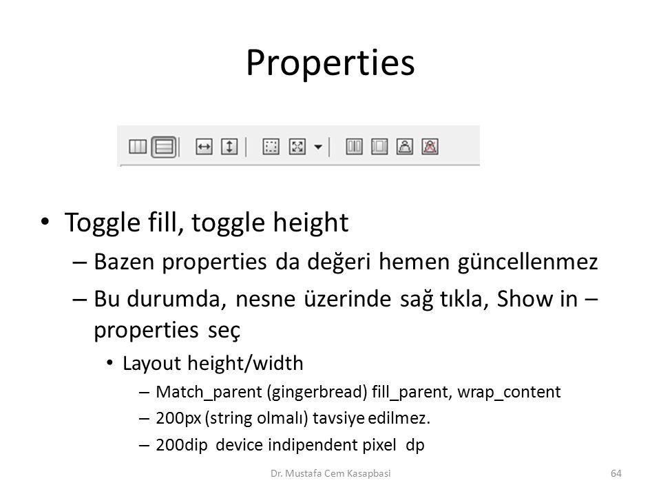 Properties Toggle fill, toggle height – Bazen properties da değeri hemen güncellenmez – Bu durumda, nesne üzerinde sağ tıkla, Show in – properties seç