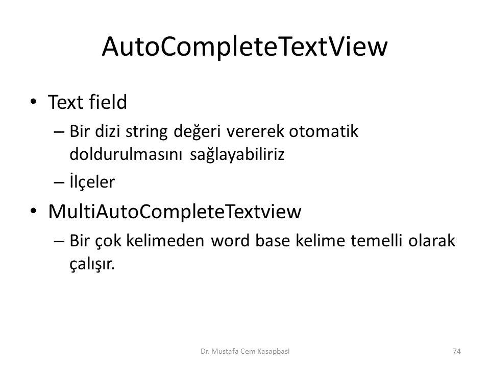 AutoCompleteTextView Text field – Bir dizi string değeri vererek otomatik doldurulmasını sağlayabiliriz – İlçeler MultiAutoCompleteTextview – Bir çok