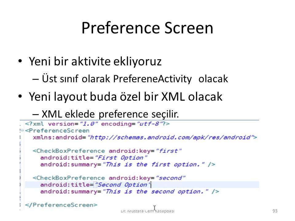 Preference Screen Yeni bir aktivite ekliyoruz – Üst sınıf olarak PrefereneActivity olacak Yeni layout buda özel bir XML olacak – XML eklede preference