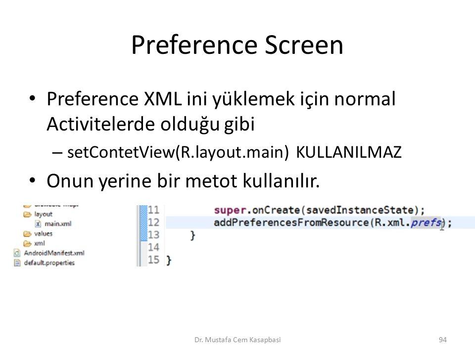 Preference Screen Preference XML ini yüklemek için normal Activitelerde olduğu gibi – setContetView(R.layout.main) KULLANILMAZ Onun yerine bir metot k