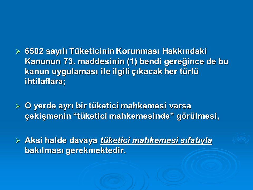  6502 sayılı Tüketicinin Korunması Hakkındaki Kanunun 73.