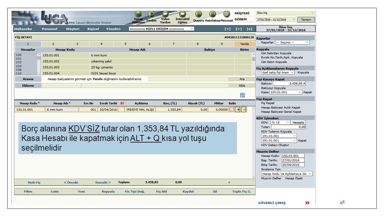 46 Borç alanına KDV'SİZ tutar olan 1,353,84 TL yazıldığında Kasa Hesabı ile kapatmak için ALT + Q kısa yol tuşu seçilmelidir
