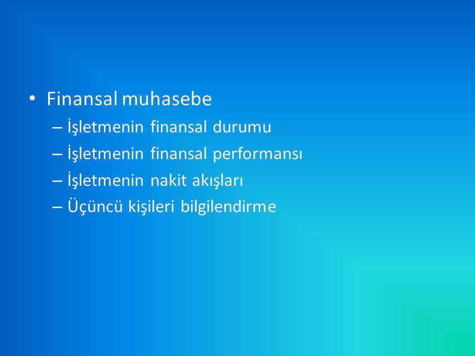 Finansal muhasebe – İşletmenin finansal durumu – İşletmenin finansal performansı – İşletmenin nakit akışları – Üçüncü kişileri bilgilendirme