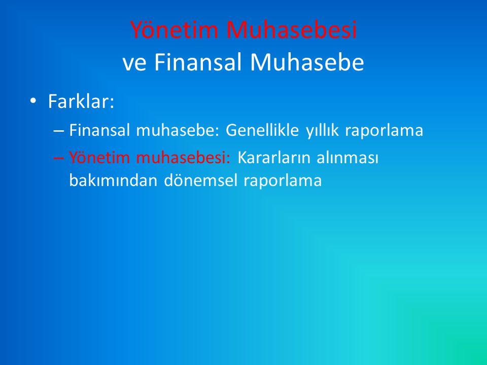 Yönetim Muhasebesi ve Finansal Muhasebe Farklar: – Finansal muhasebe: Genellikle yıllık raporlama – Yönetim muhasebesi: Kararların alınması bakımından dönemsel raporlama