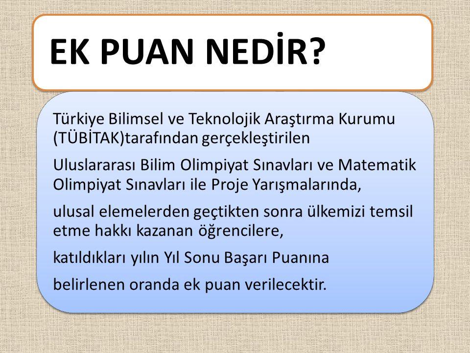 EK PUAN NEDİR? Türkiye Bilimsel ve Teknolojik Araştırma Kurumu (TÜBİTAK)tarafından gerçekleştirilen Uluslararası Bilim Olimpiyat Sınavları ve Matemati