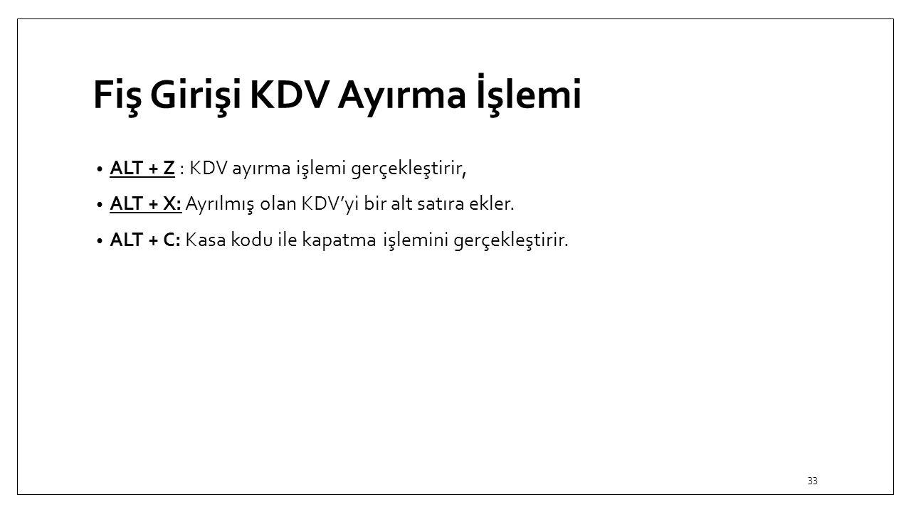 Fiş Girişi KDV Ayırma İşlemi ALT + Z : KDV ayırma işlemi gerçekleştirir, ALT + X: Ayrılmış olan KDV'yi bir alt satıra ekler.