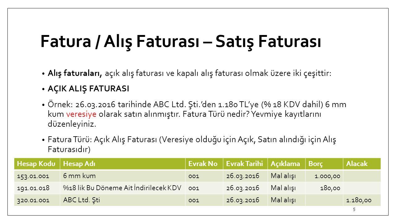 Fatura / Alış Faturası – Satış Faturası Alış faturaları, açık alış faturası ve kapalı alış faturası olmak üzere iki çeşittir: AÇIK ALIŞ FATURASI Örnek: 26.03.2016 tarihinde ABC Ltd.