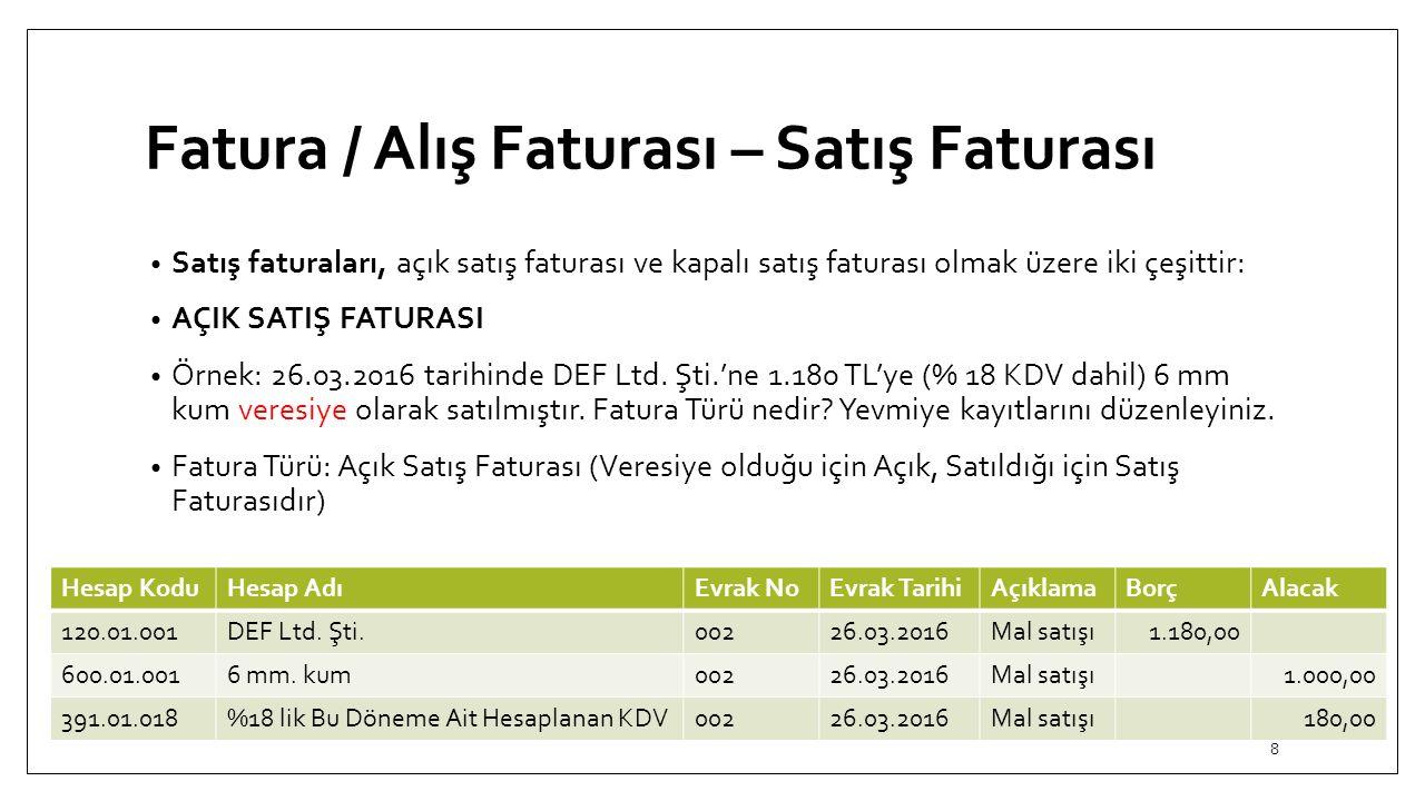 Fatura / Alış Faturası – Satış Faturası Satış faturaları, açık satış faturası ve kapalı satış faturası olmak üzere iki çeşittir: AÇIK SATIŞ FATURASI Örnek: 26.03.2016 tarihinde DEF Ltd.