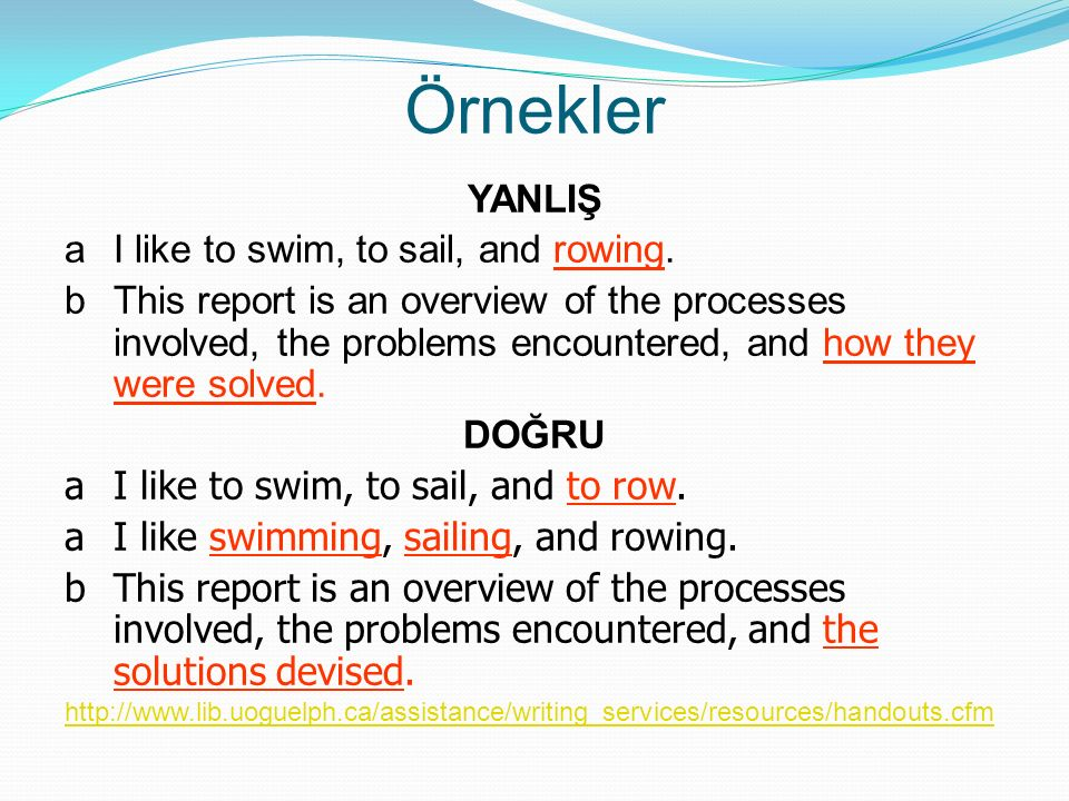 Örnekler YANLIŞ aI like to swim, to sail, and rowing.