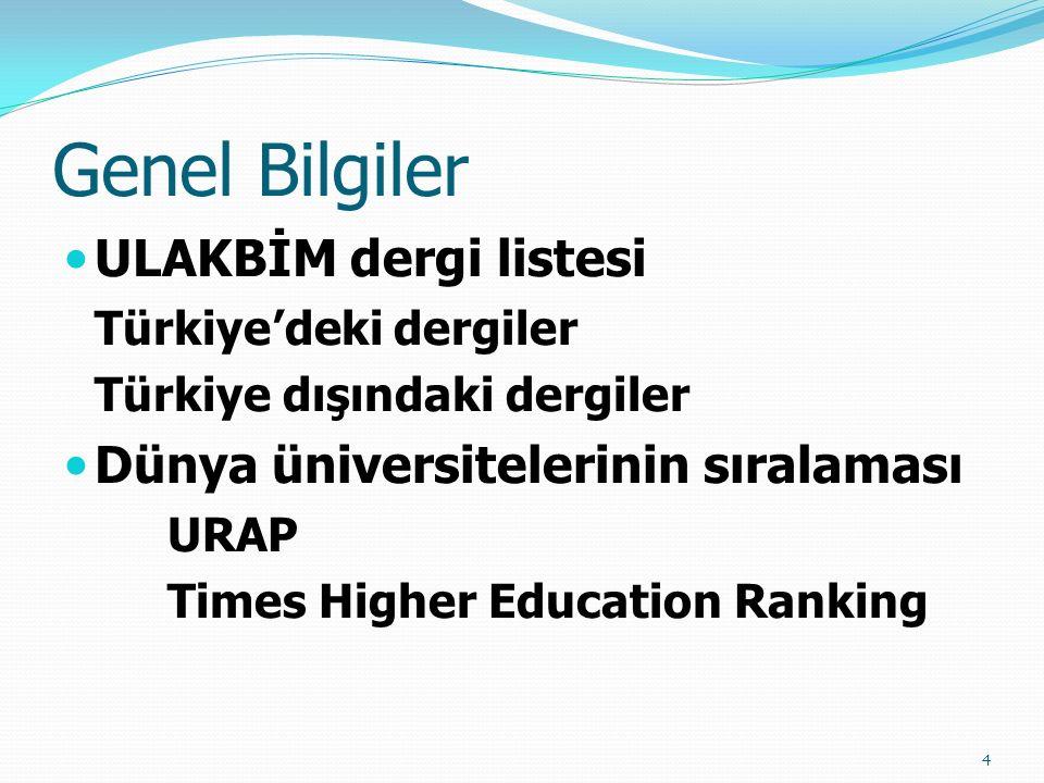 Genel Bilgiler ULAKBİM dergi listesi Türkiye'deki dergiler Türkiye dışındaki dergiler Dünya üniversitelerinin sıralaması URAP Times Higher Education Ranking 4