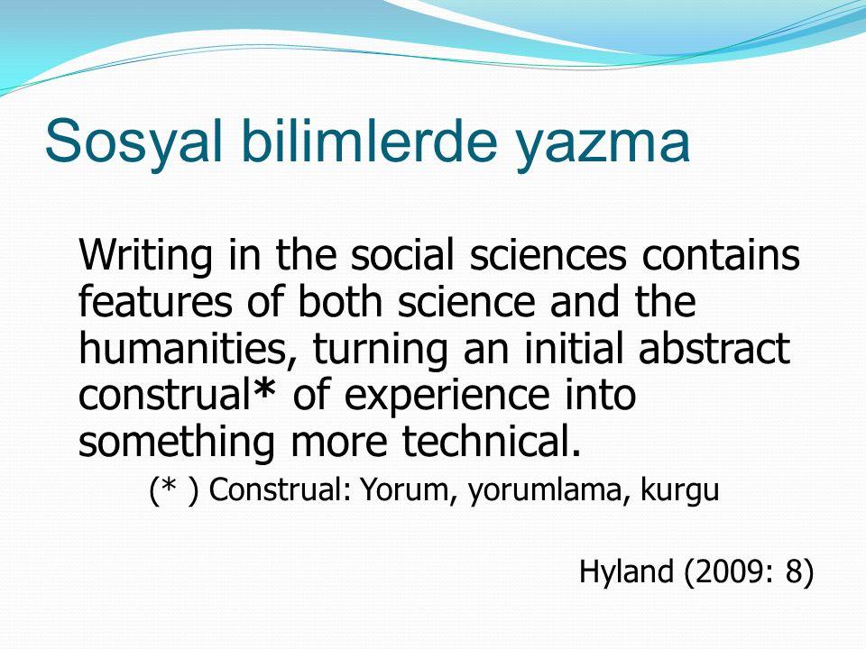 Akademik yazı türleri Makaleler Konferans özetleri Proje başvuruları Öğrenci yazıları Makale teslim mektupları Kitap değerlendirme yazıları Doktora tezleri Ders kitapları Editöre cevap mektupları ( Hyland, 2009: 27) 7