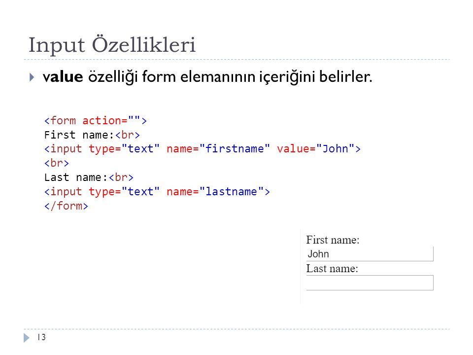 Input Özellikleri  value özelli ğ i form elemanının içeri ğ ini belirler. 13 First name: Last name: