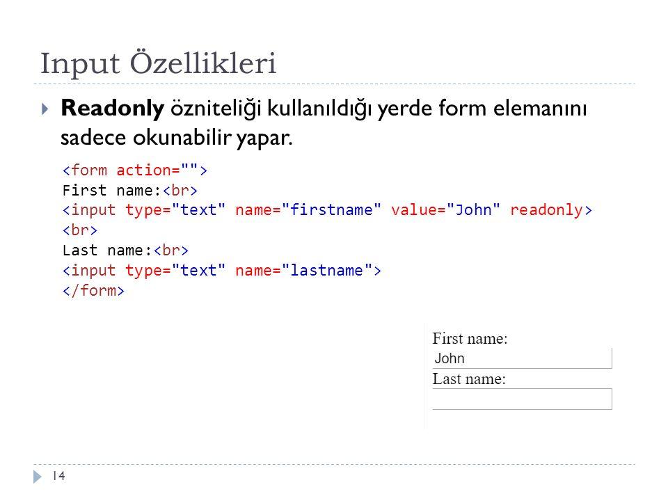 Input Özellikleri  Readonly özniteli ğ i kullanıldı ğ ı yerde form elemanını sadece okunabilir yapar. 14 First name: Last name: