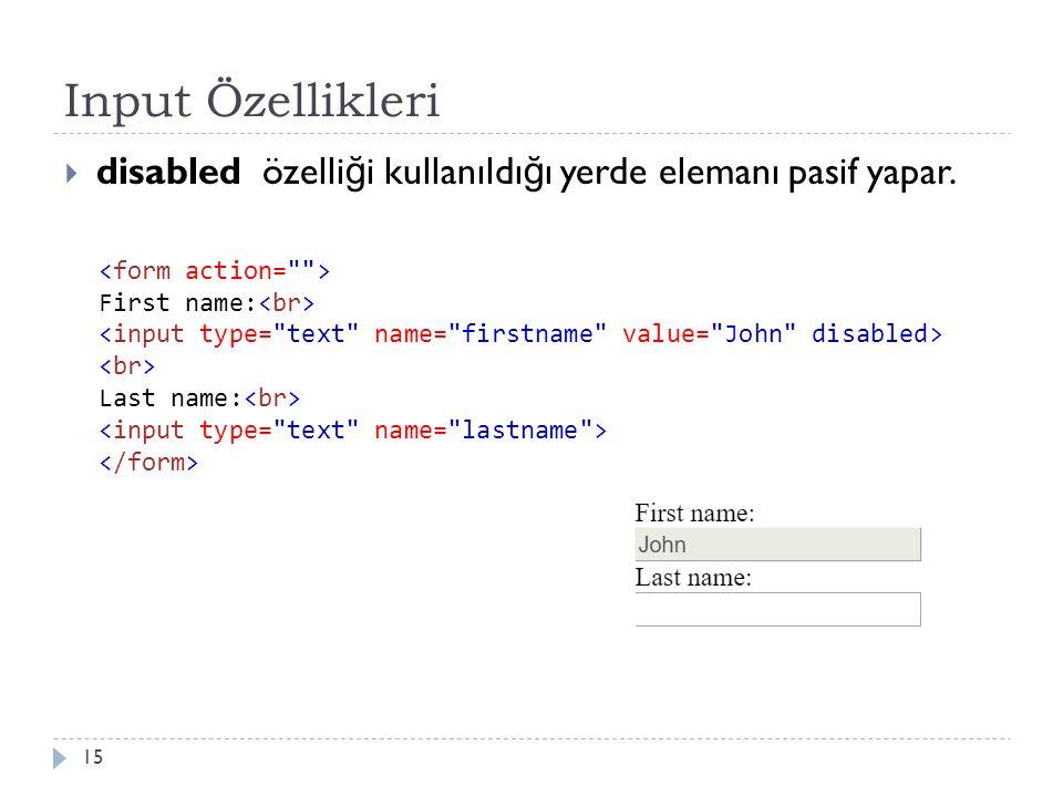 Input Özellikleri  disabled özelli ğ i kullanıldı ğ ı yerde elemanı pasif yapar. 15 First name: Last name: