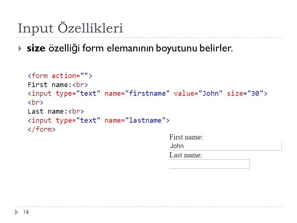 Input Özellikleri  size özelli ğ i form elemanının boyutunu belirler. 16 First name: Last name: