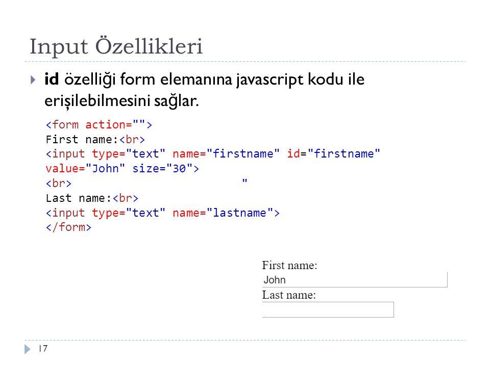 Input Özellikleri  id özelli ğ i form elemanına javascript kodu ile erişilebilmesini sa ğ lar. 17 First name: Last name: