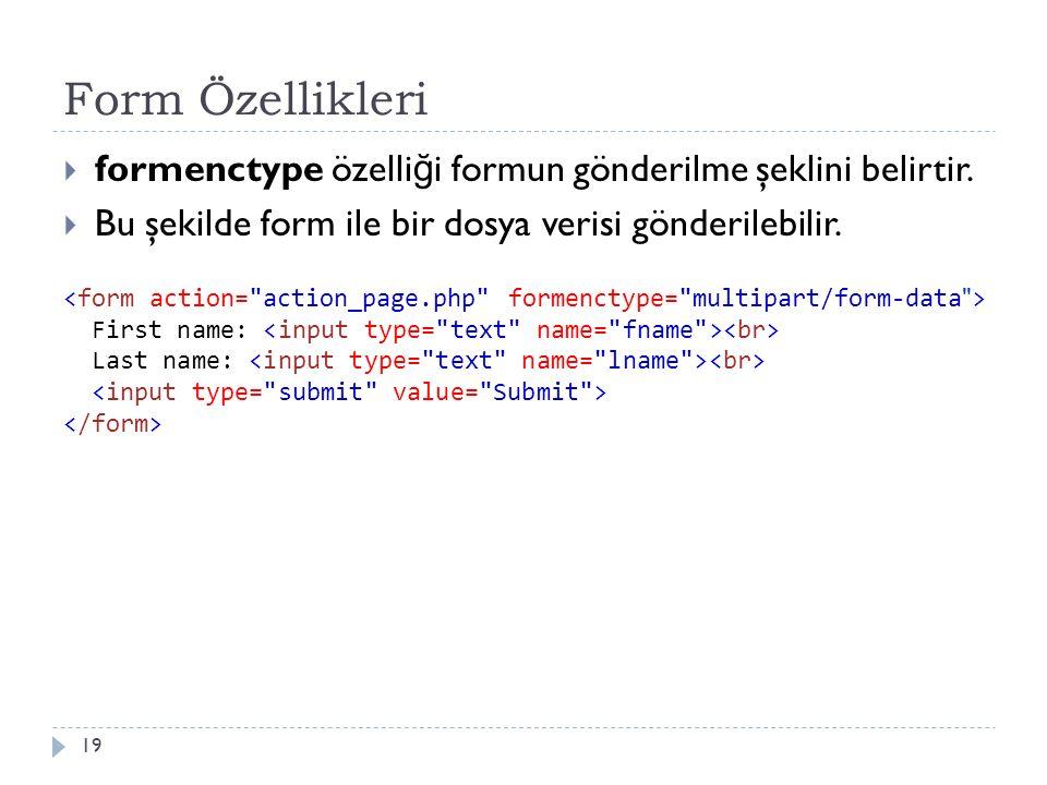 Form Özellikleri  formenctype özelli ğ i formun gönderilme şeklini belirtir.  Bu şekilde form ile bir dosya verisi gönderilebilir. 19 First name: La