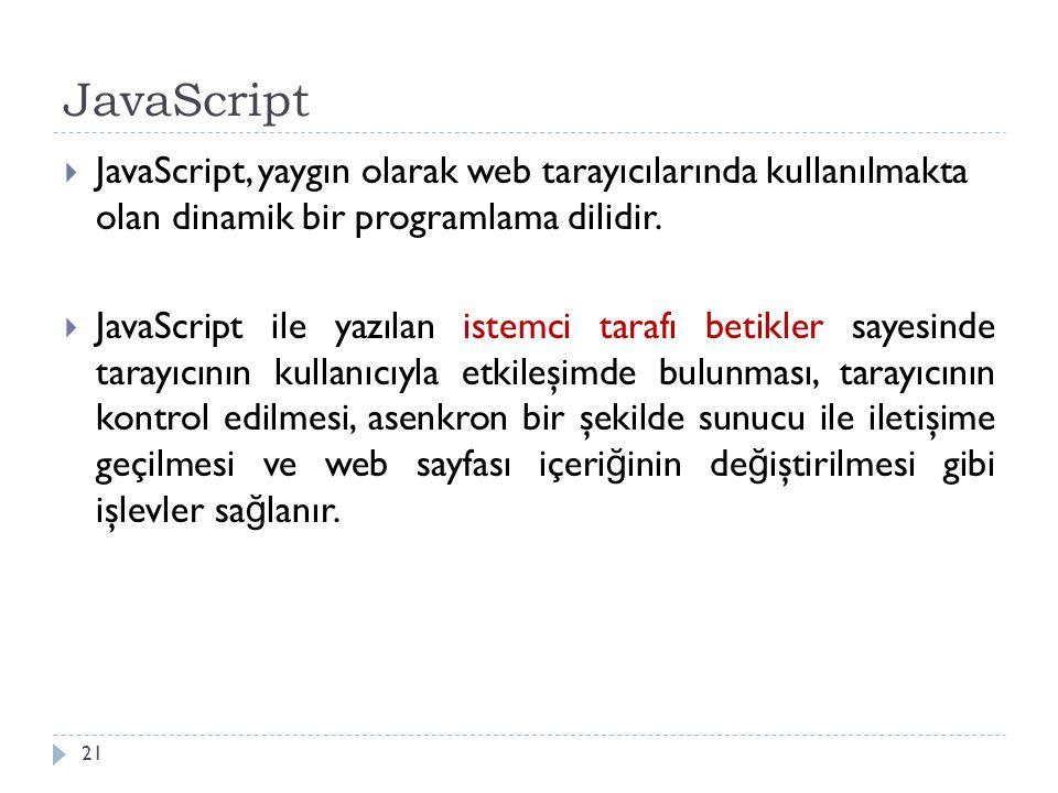 JavaScript  JavaScript, yaygın olarak web tarayıcılarında kullanılmakta olan dinamik bir programlama dilidir.  JavaScript ile yazılan istemci tarafı