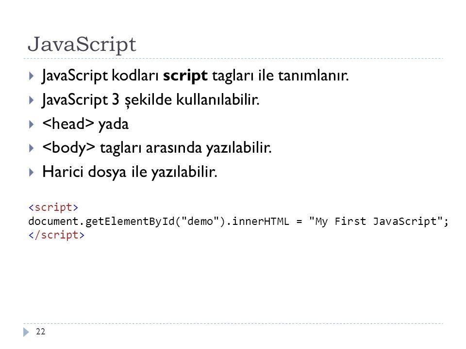 JavaScript  JavaScript kodları script tagları ile tanımlanır.  JavaScript 3 şekilde kullanılabilir.  yada  tagları arasında yazılabilir.  Harici