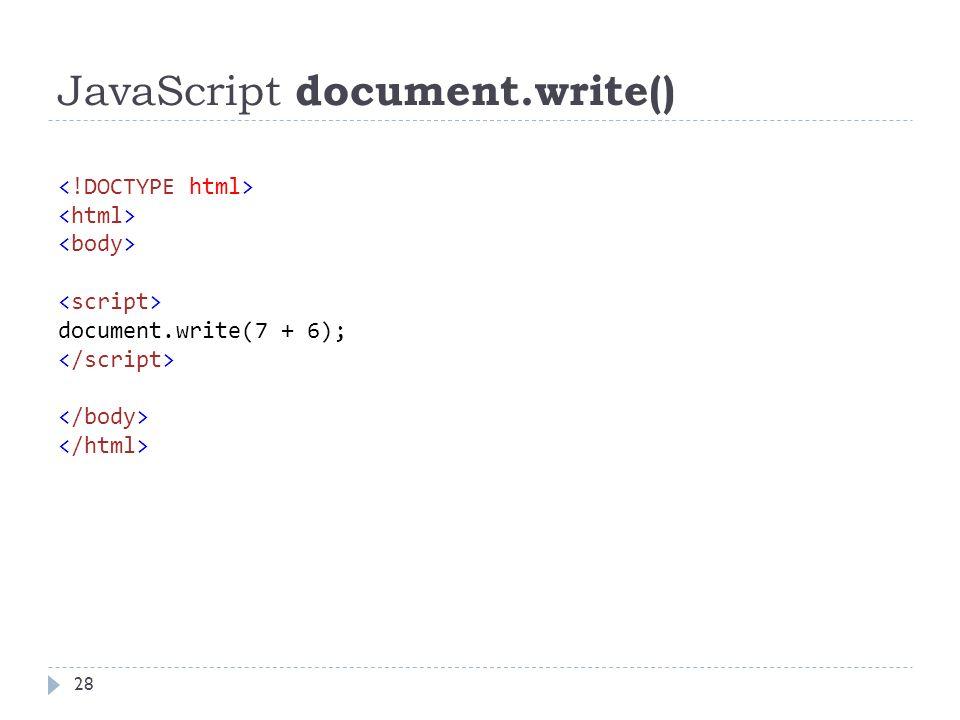 JavaScript document.write() 28 document.write(7 + 6);