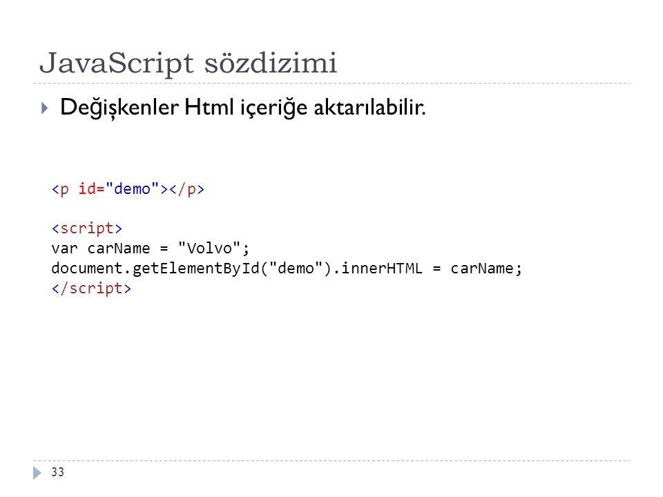 JavaScript sözdizimi 33  De ğ işkenler Html içeri ğ e aktarılabilir. var carName =