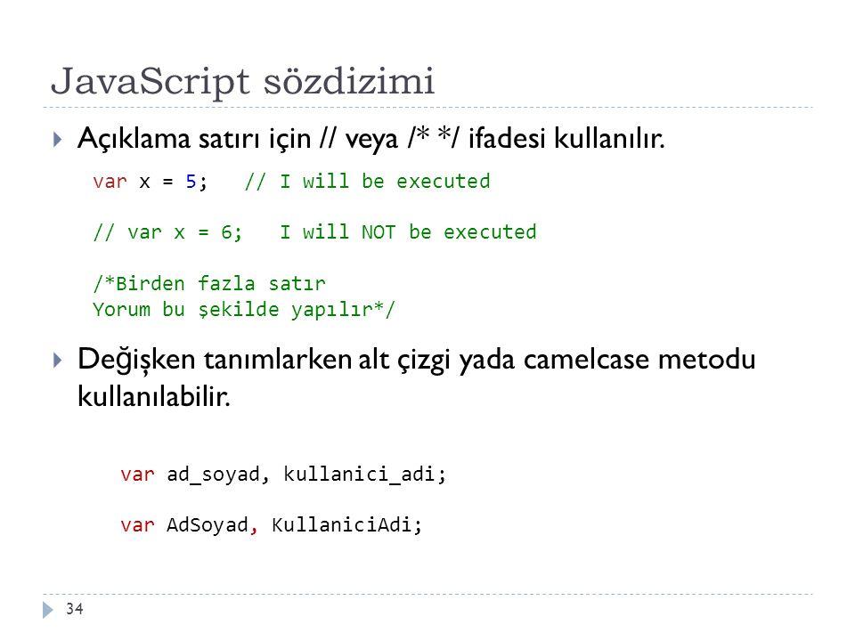 JavaScript sözdizimi 34  Açıklama satırı için // veya /* */ ifadesi kullanılır.  De ğ işken tanımlarken alt çizgi yada camelcase metodu kullanılabil