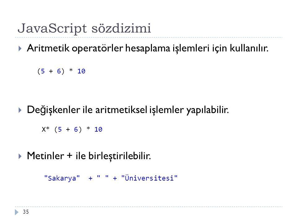 JavaScript sözdizimi 35  Aritmetik operatörler hesaplama işlemleri için kullanılır.  De ğ işkenler ile aritmetiksel işlemler yapılabilir.  Metinler