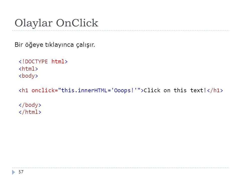 Olaylar OnClick 57 Bir öğeye tıklayınca çalışır. Click on this text!