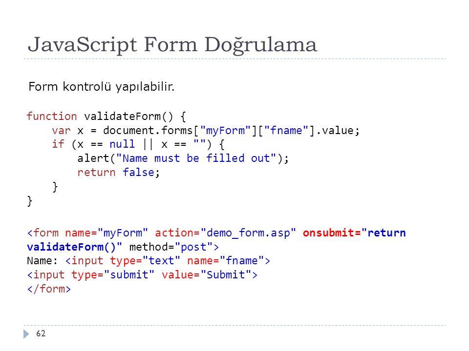 JavaScript Form Doğrulama 62 Form kontrolü yapılabilir. function validateForm() { var x = document.forms[