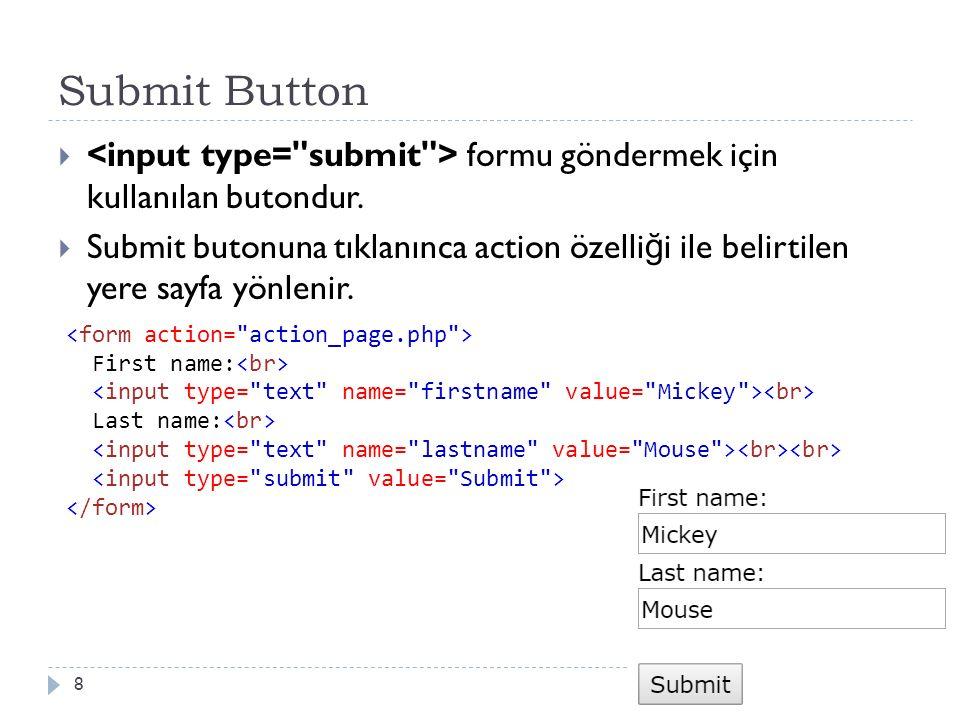 Submit Button  formu göndermek için kullanılan butondur.  Submit butonuna tıklanınca action özelli ğ i ile belirtilen yere sayfa yönlenir. 8 First n