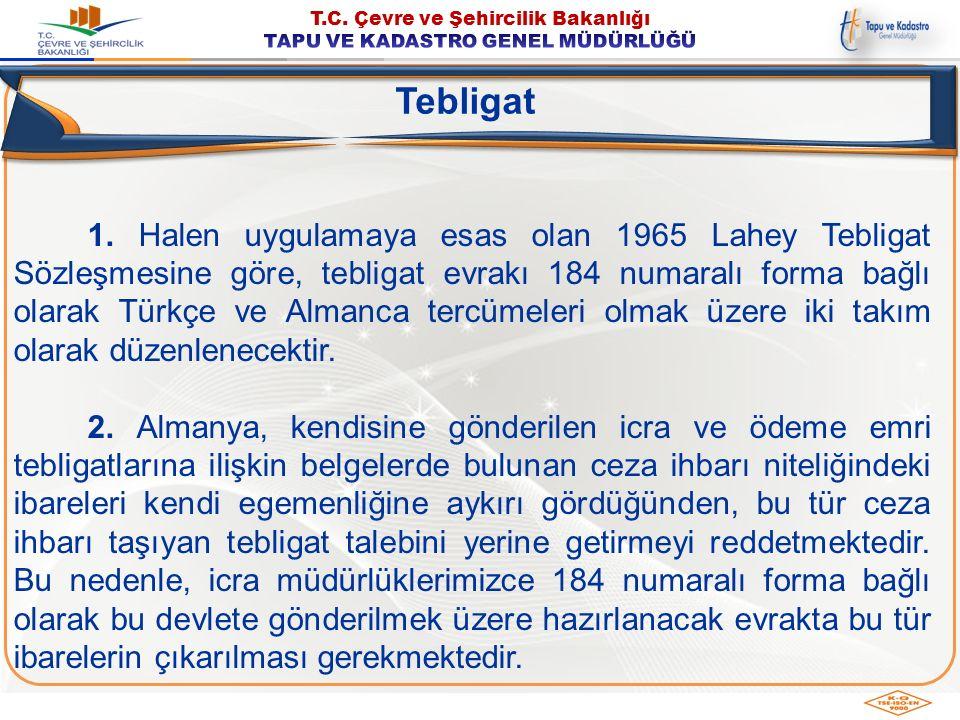 1. Halen uygulamaya esas olan 1965 Lahey Tebligat Sözleşmesine göre, tebligat evrakı 184 numaralı forma bağlı olarak Türkçe ve Almanca tercümeleri olm