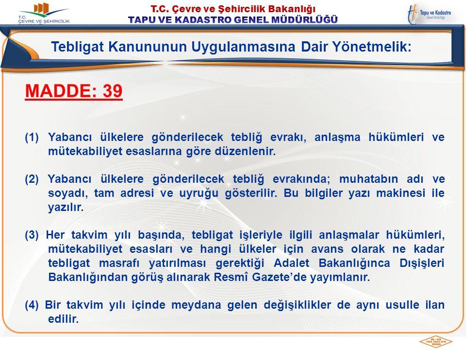 MADDE: 39 (1)Yabancı ülkelere gönderilecek tebliğ evrakı, anlaşma hükümleri ve mütekabiliyet esaslarına göre düzenlenir. (2) Yabancı ülkelere gönderil