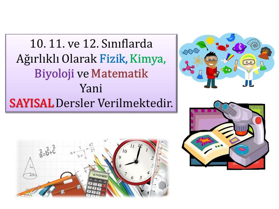 10. 11. ve 12. Sınıflarda Ağırlıklı Olarak Fizik, Kimya, Biyoloji ve Matematik Yani SAYISAL SAYISAL Dersler Verilmektedir. 10. 11. ve 12. Sınıflarda A
