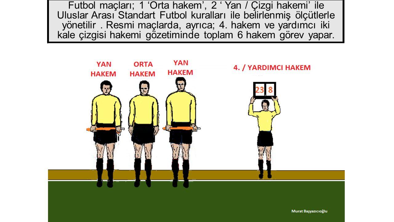 Futbol maçları; 1 'Orta hakem', 2 ' Yan / Çizgi hakemi' ile Uluslar Arası Standart Futbol kuralları ile belirlenmiş ölçütlerle yönetilir. Resmi maçlar