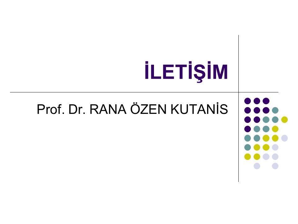İLETİŞİM Prof. Dr. RANA ÖZEN KUTANİS