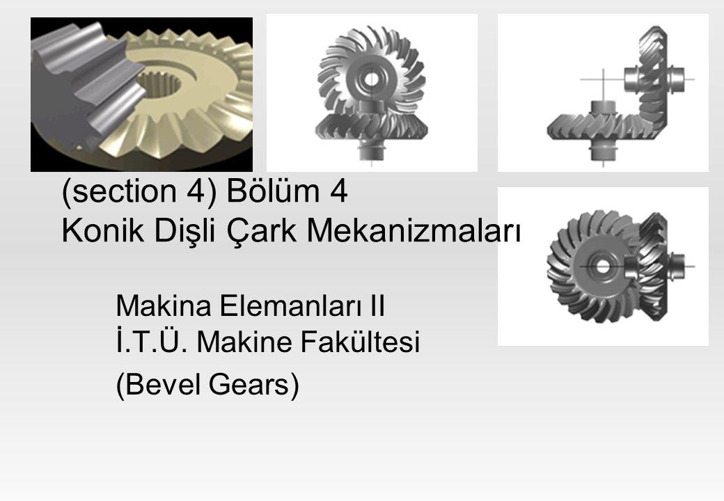 (section 4) Bölüm 4 Konik Dişli Çark Mekanizmaları Makina Elemanları II İ.T.Ü.